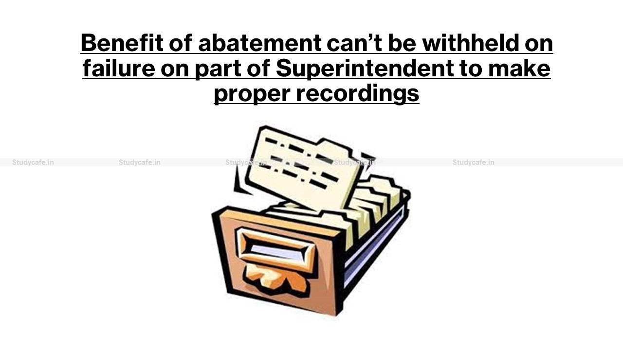Benefit of abatement can't be withheld on failure on part of Superintendent to make proper recordings