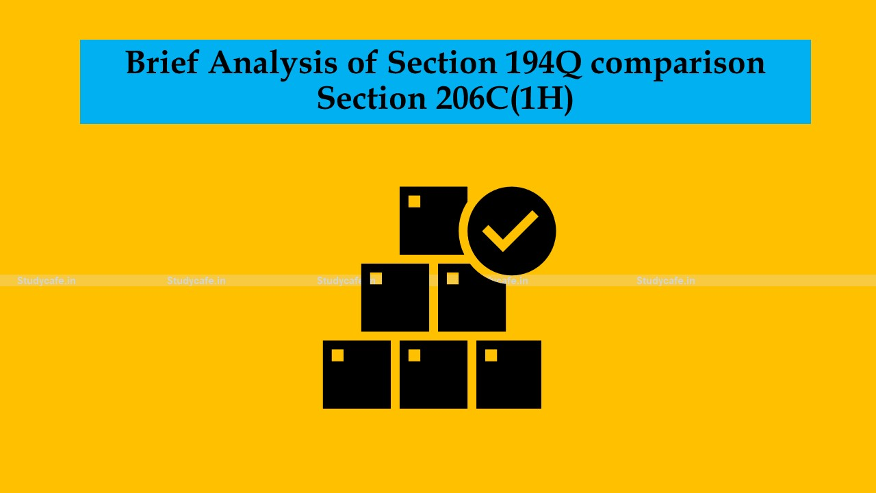 Brief Analysis of Section 194Q comparison Section 206C(1H)