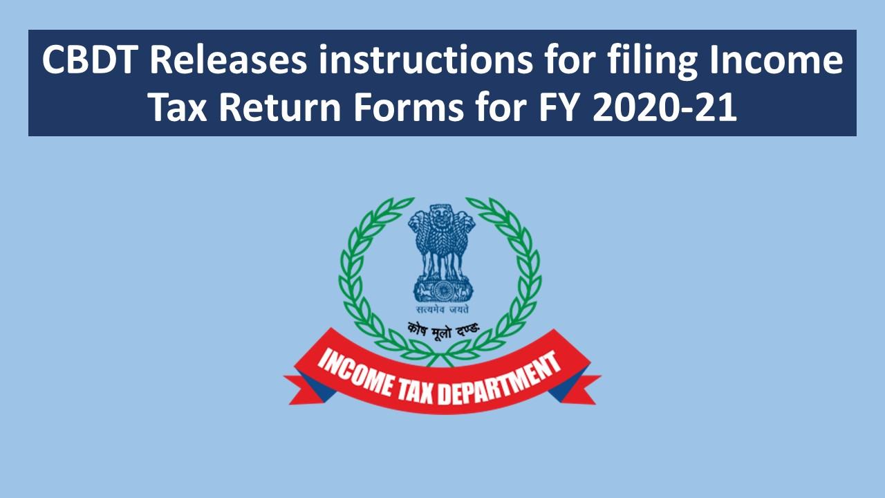 CBDT Releases instructions for filing Income Tax Return Forms for FY 2020-21
