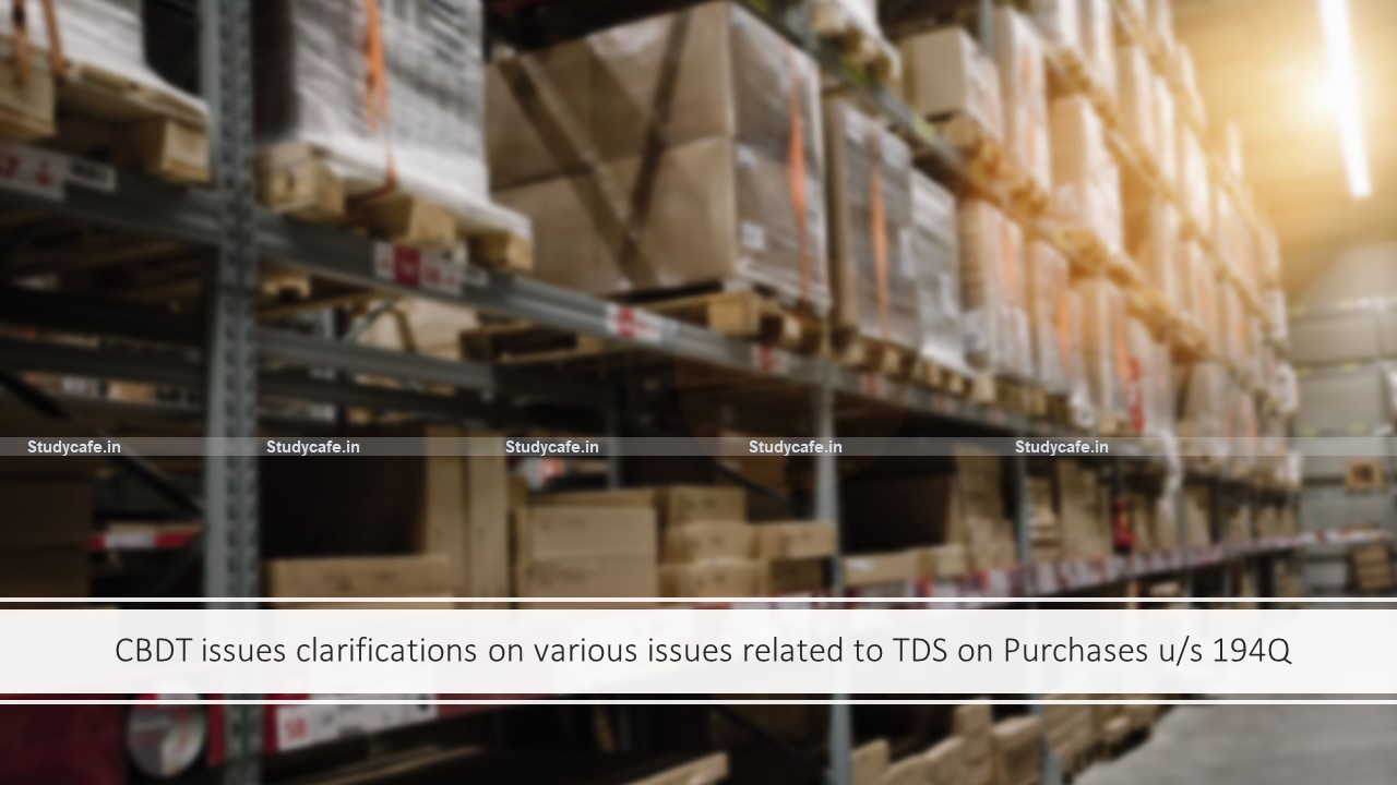 CBDT issues clarifications on various issues related to TDS on Purchases u/s 194Q
