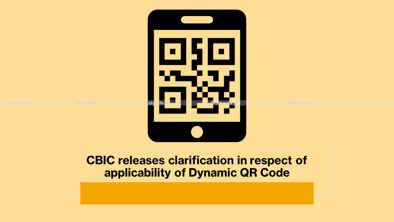 CBIC releases clarification in respect of applicability of Dynamic QR Code
