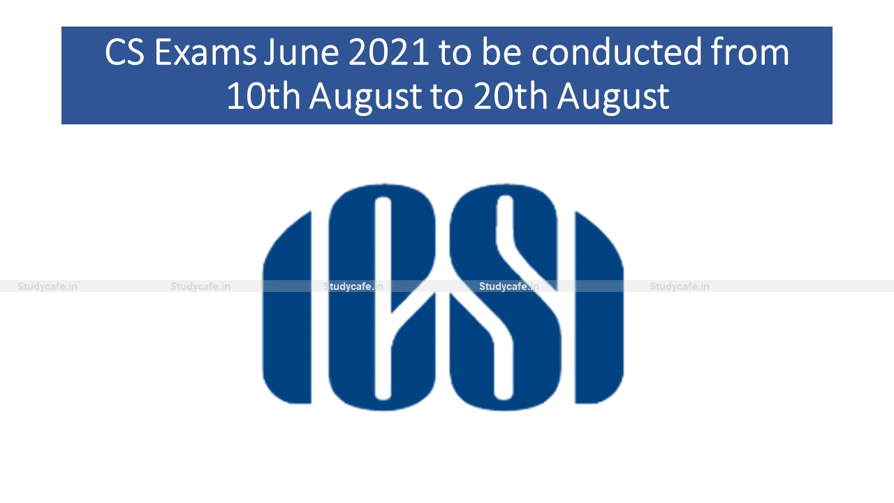 CS Exams June 2021 to be conducted from 10th August to 20th August