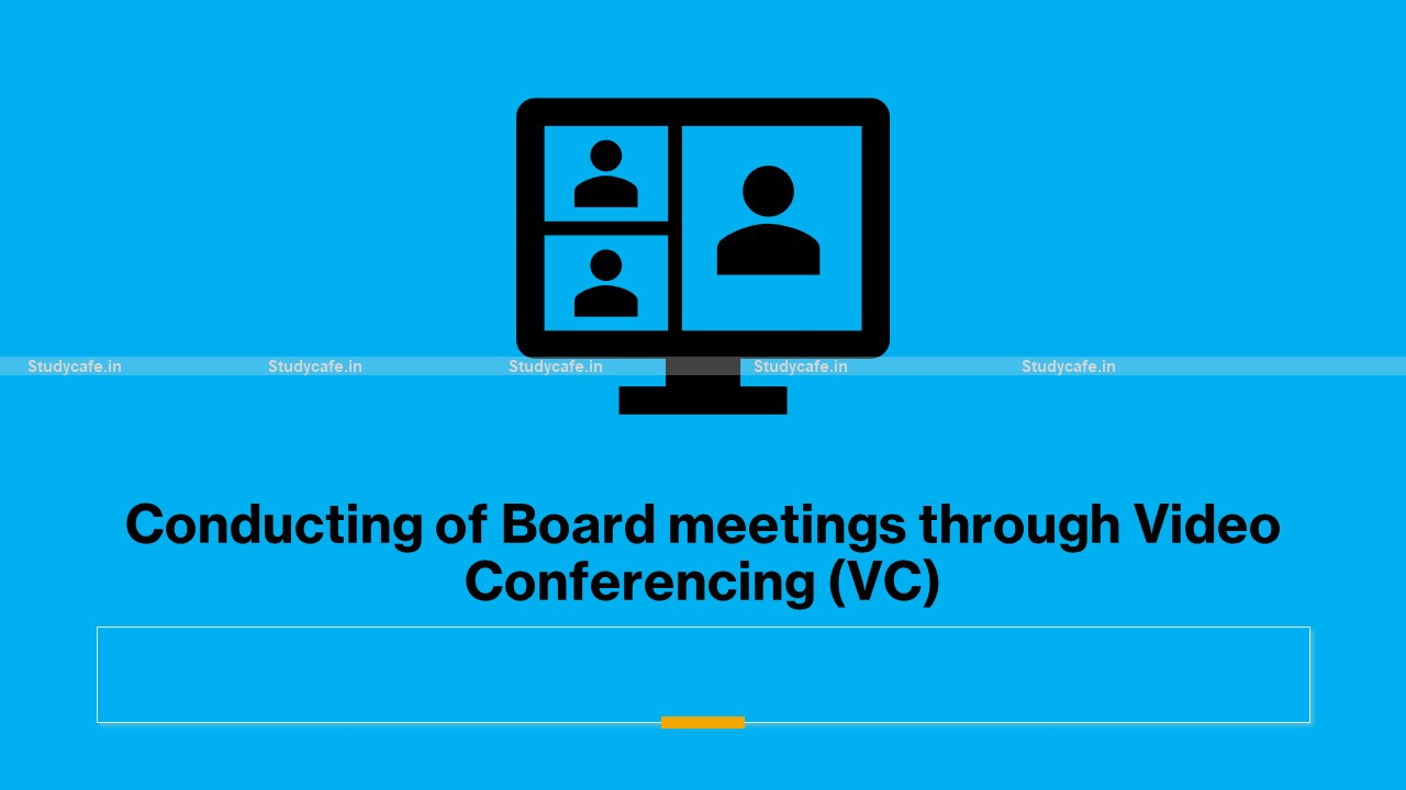 Conducting of Board meetings through Video Conferencing (VC)