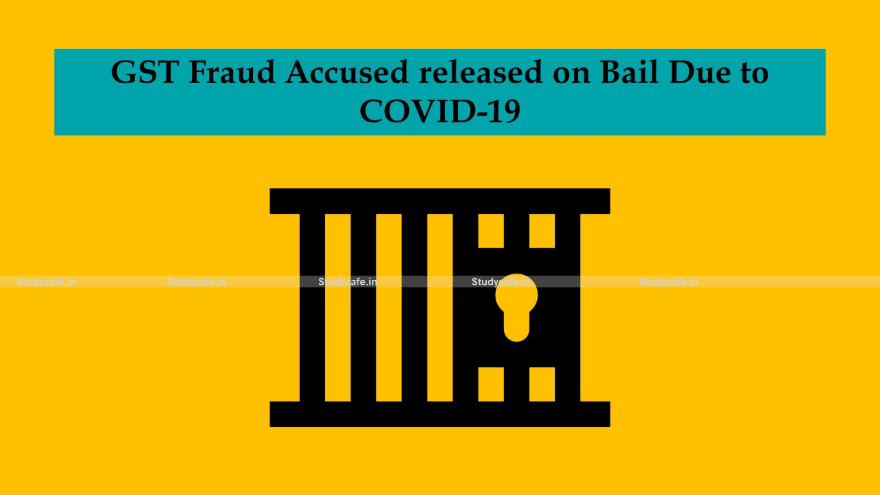 GST Fraud Accused released on Bail Due to COVID-19