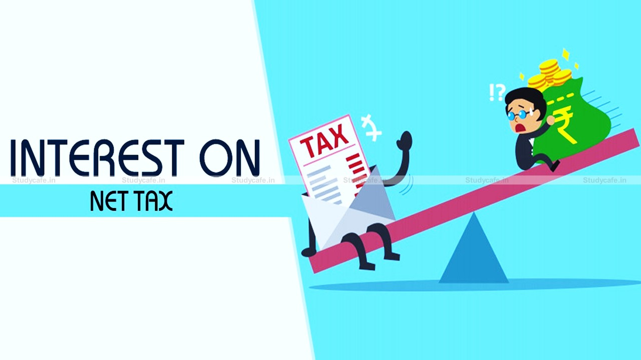 CBIC notifies applicability of GST Interest Net of Tax with effect from 1st July 2017