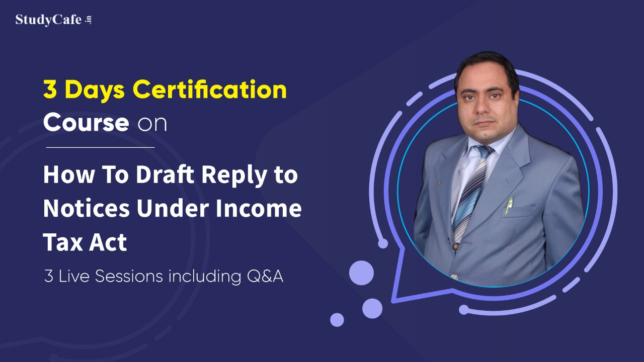 Certification Course on How To Draft Reply to Notice Under Income Tax Act