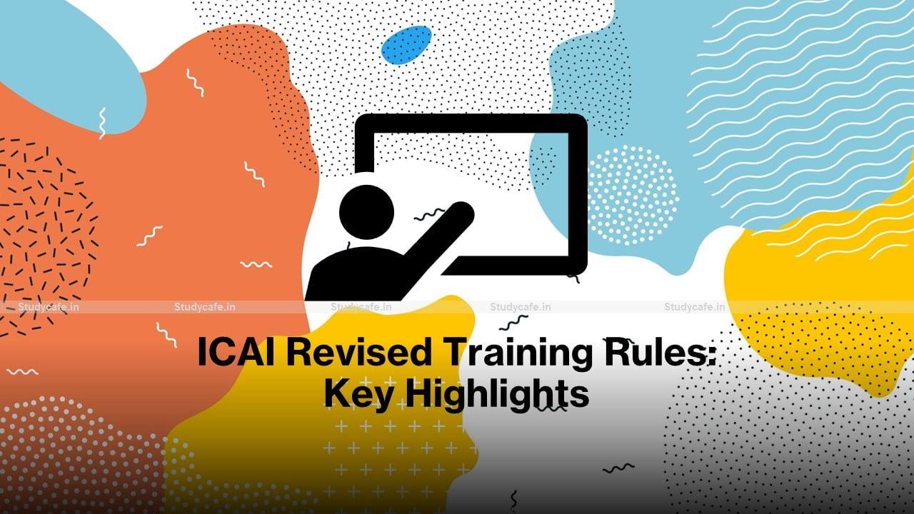 ICAI Revised Training Rules: Key Highlights