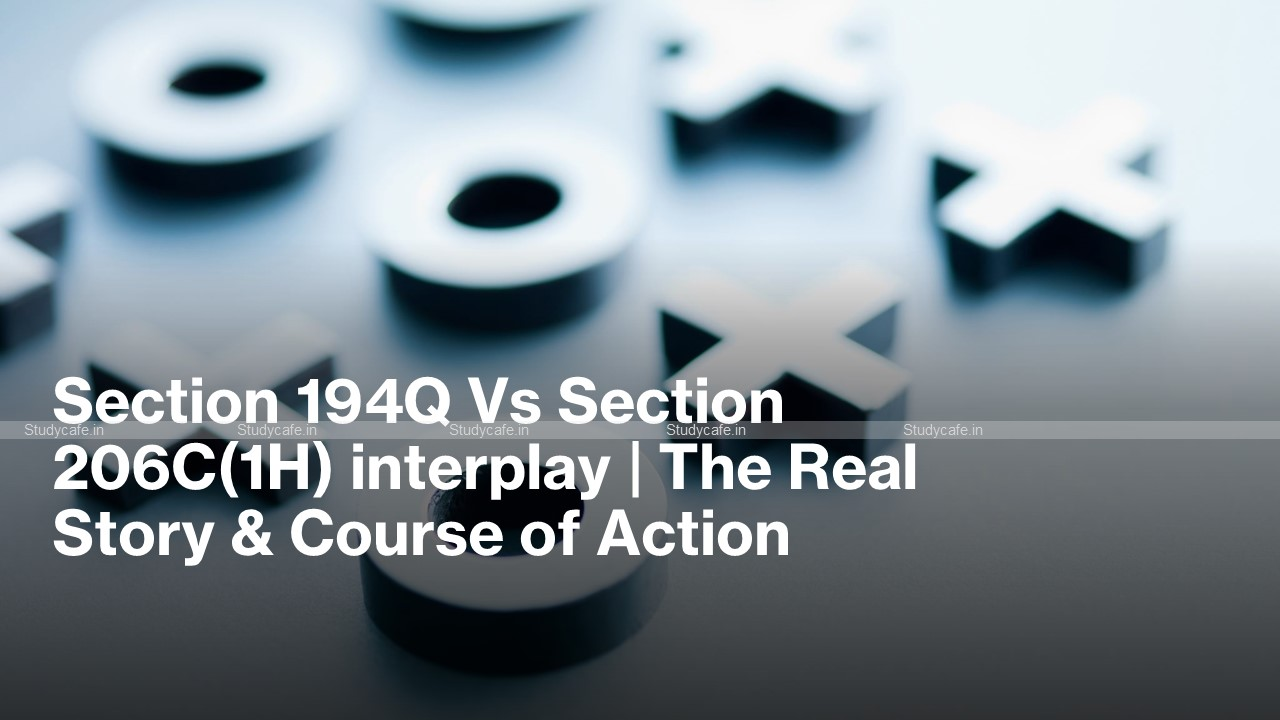 Section 194Q Vs Section 206C(1H) interplay | The Real Story & Course of Action