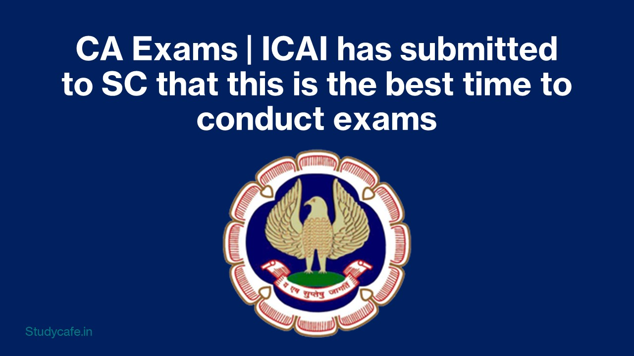 CA Exams | ICAI has submitted to SC that this is the best time to conduct exams