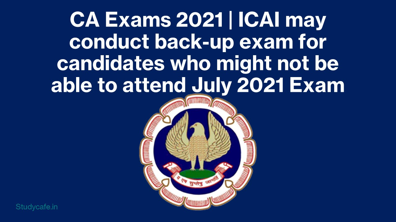 CA Exams 2021 | ICAI may conduct back-up exam for candidates who might not be able to attend July 2021 Exam