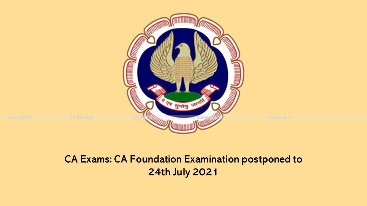 CA Exams: CA Foundation Examination postponed to 24th July 2021