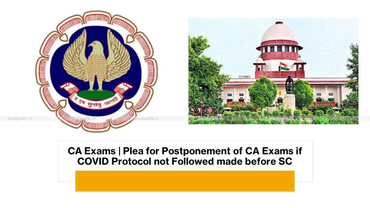 CA Exams | Plea for Postponement of CA Exams if COVID Protocol not Followed made before SC