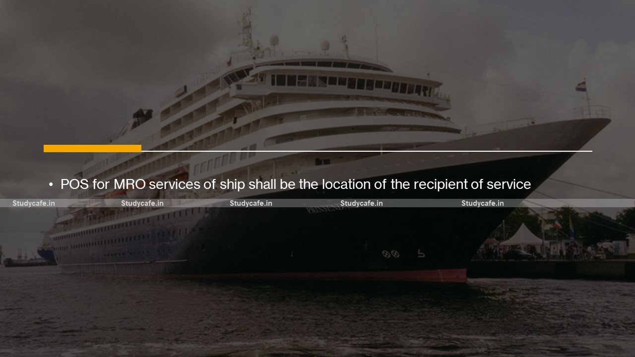 POS for MRO services of ship shall be the location of the recipient of service