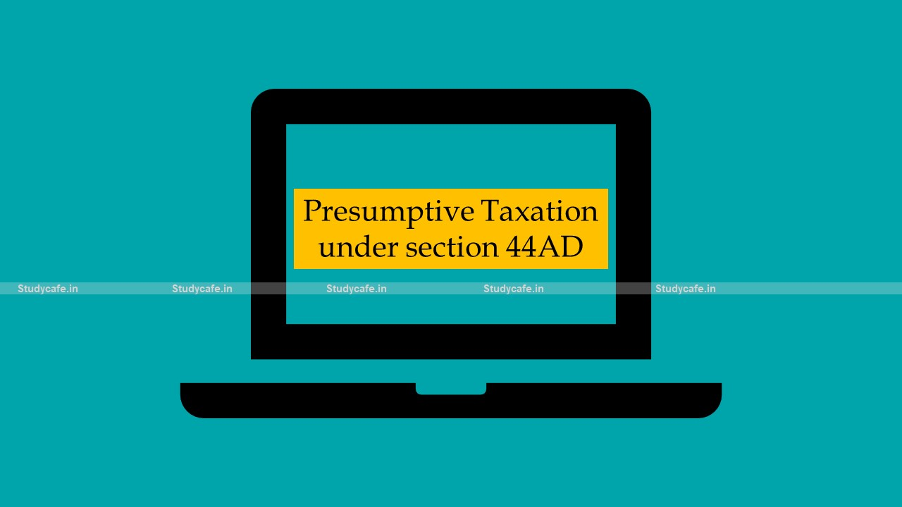 Presumptive Taxation under section 44AD of Income Tax Act