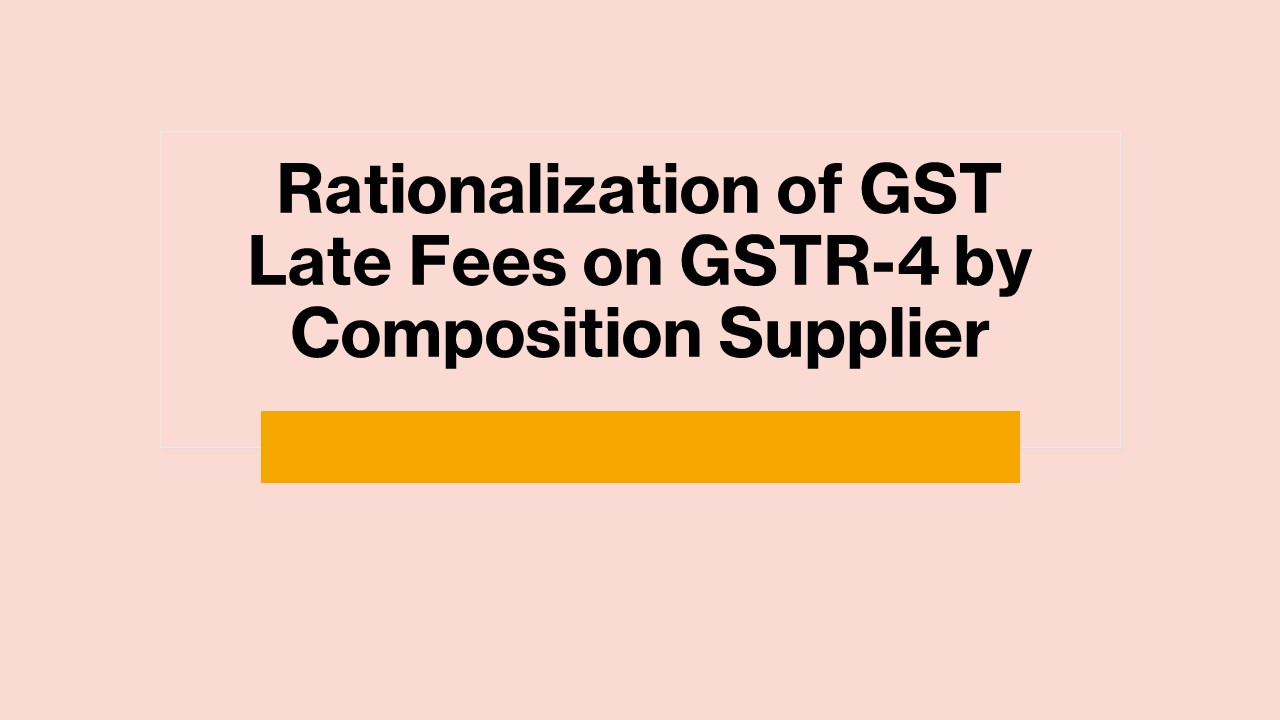 Rationalization of GST Late Fees on GSTR-4 by Composition Supplier