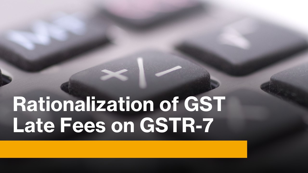 Rationalization of GST Late Fees on GSTR-7