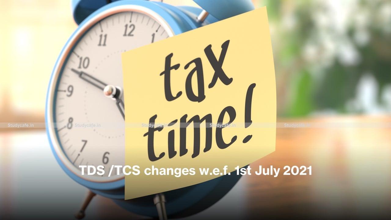 TDS /TCS changes w.e.f. 1st July 2021