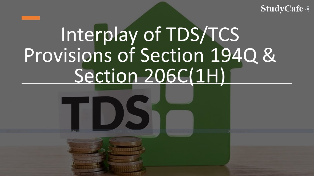 Interplay of TDS/TCS Provisions of Section 194Q & Section 206C(1H)