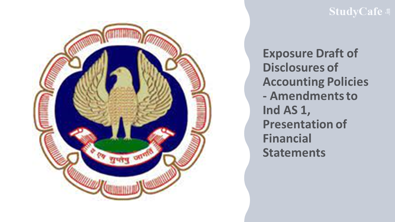 ICAI Issued Exposure Draft of Disclosures of Accounting Policies – Amendments to Ind AS 1