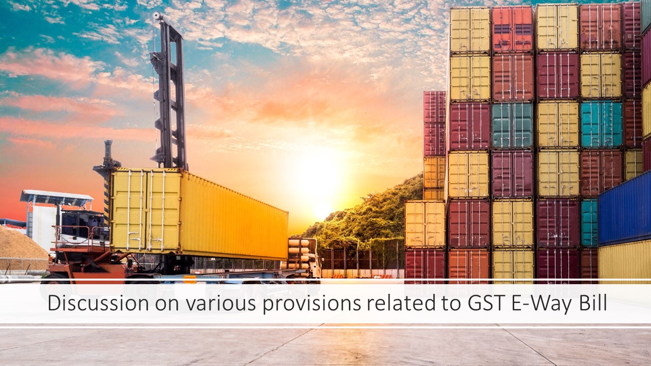 Discussion on various provisions related to GST E-Way Bill
