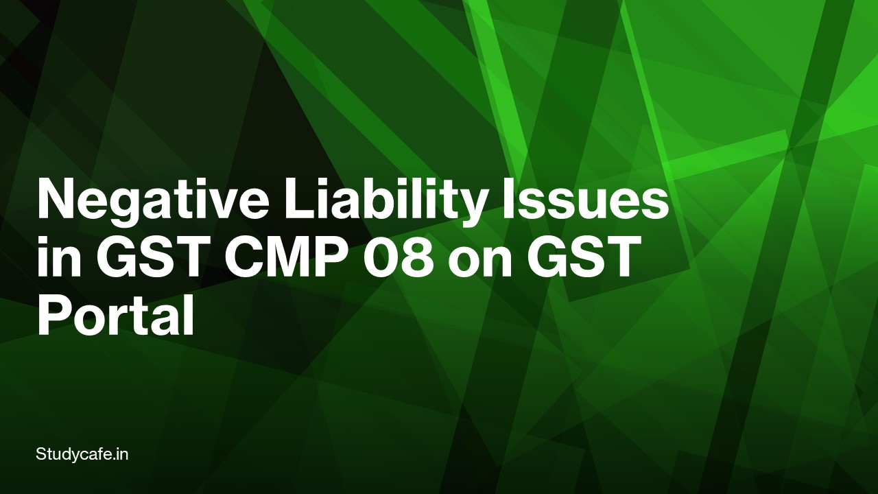 Negative Liability Issues in GST CMP 08 on GST Portal