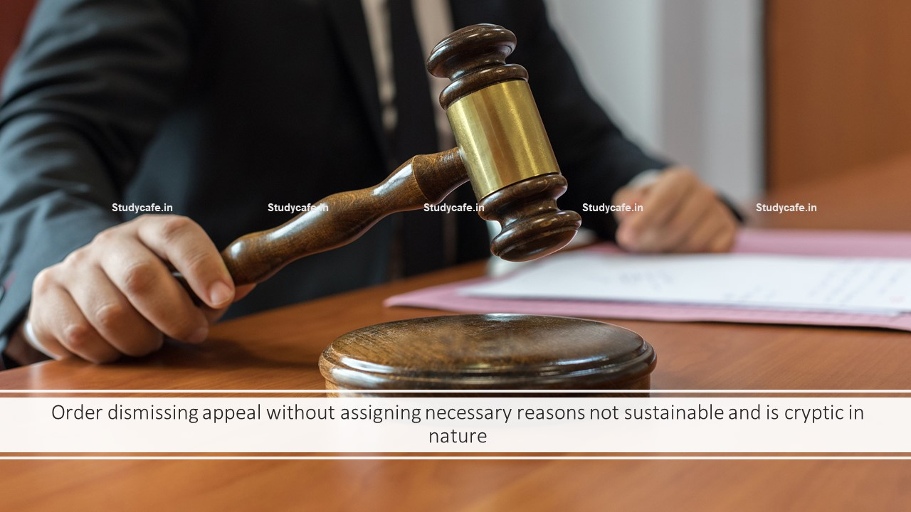Order dismissing appeal without assigning necessary reasons not sustainable and is cryptic in nature