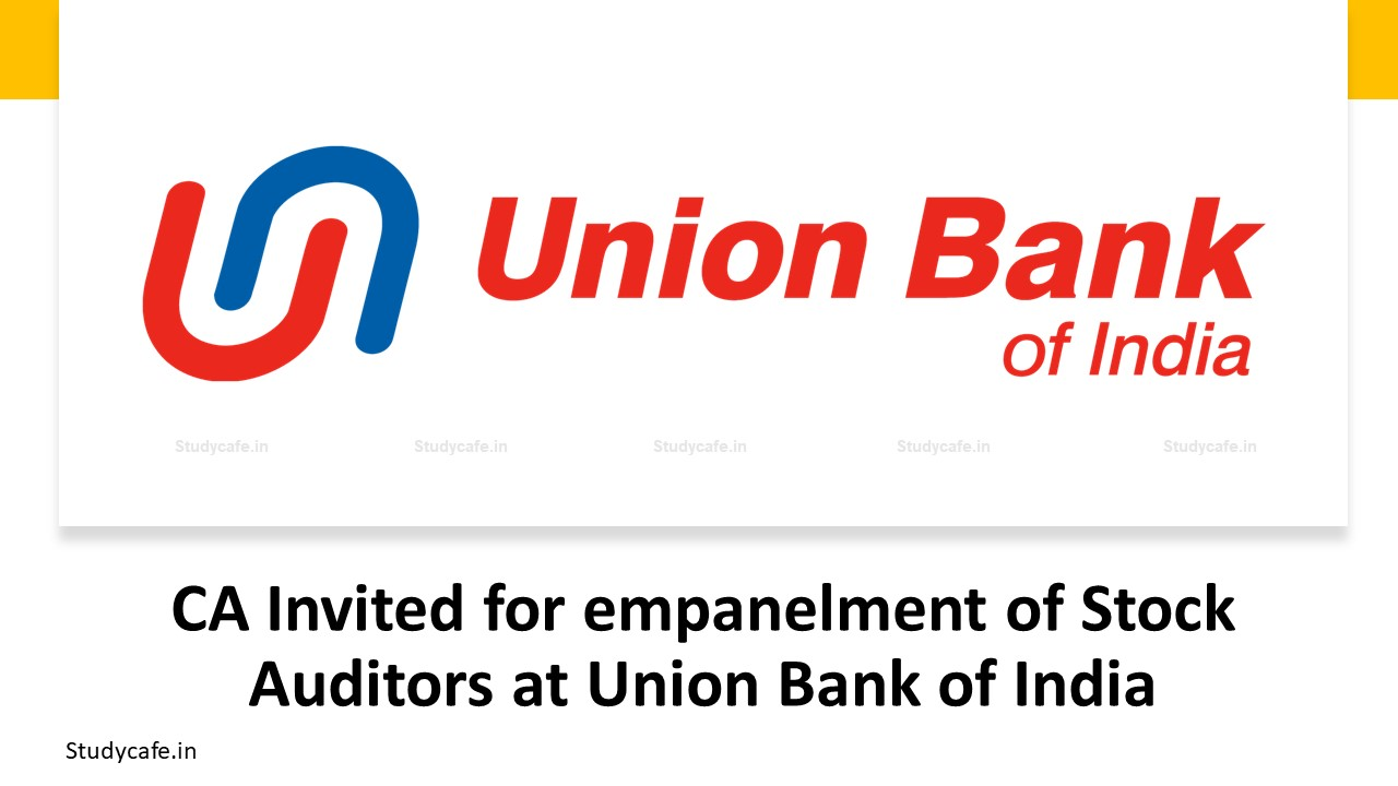 CA Invited for empanelment of Stock Auditors at Union Bank of India