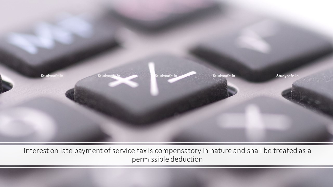 Interest on late payment of service tax is compensatory in nature and shall be treated as a permissible deduction
