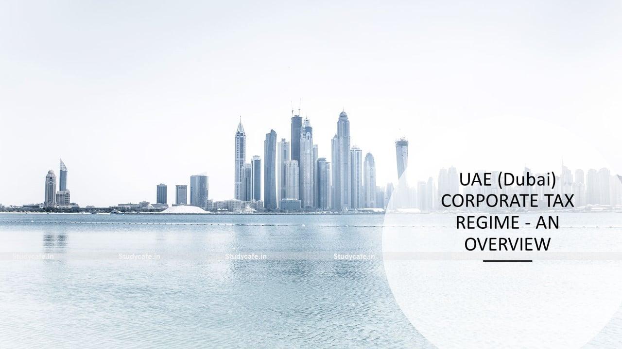 UAE (Dubai) CORPORATE TAX REGIME – AN OVERVIEW