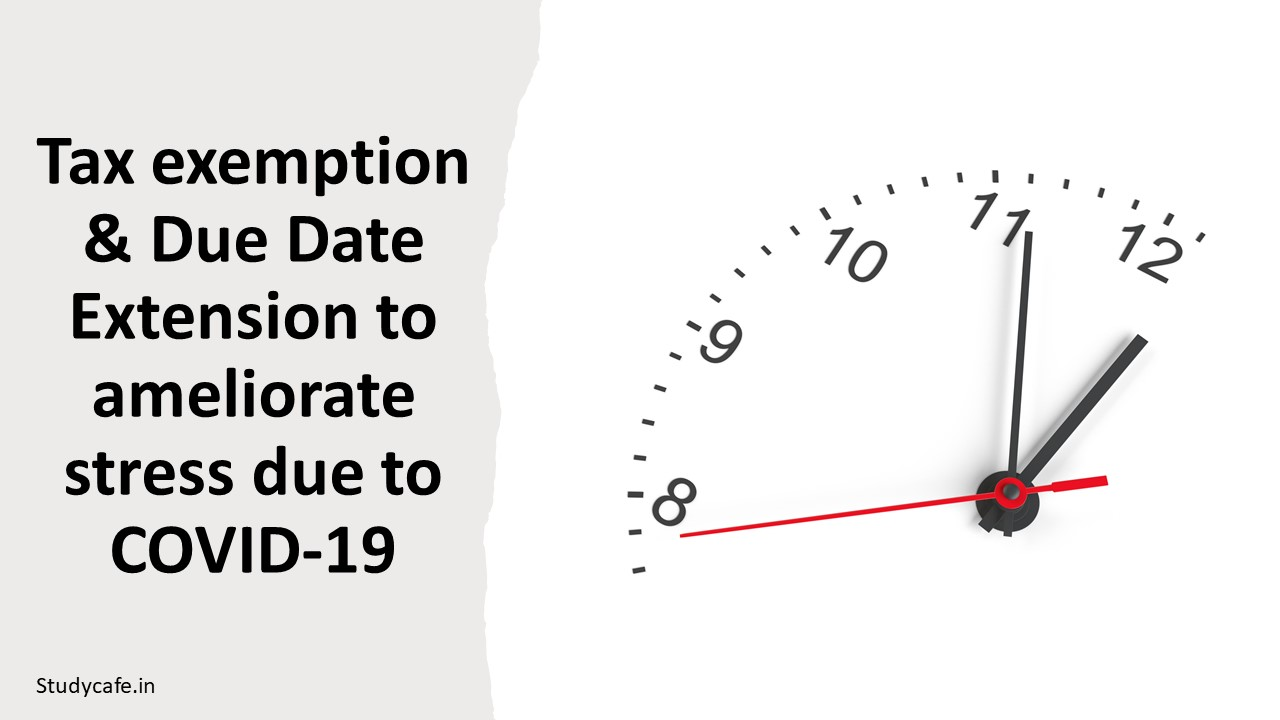 Tax exemption & Due Date Extension to ameliorate stress due to COVID-19