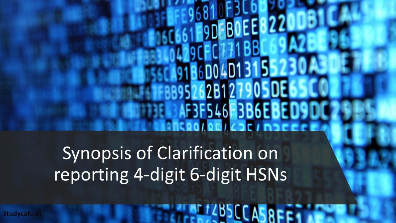 Synopsis of Clarification on reporting 4-digit 6-digit HSNs