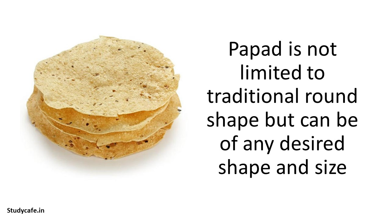Papad is not limited to traditional round shape but can be of any desired shape and size