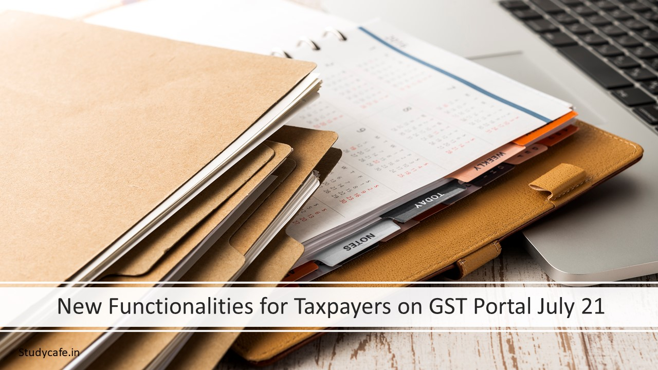 New Functionalities for Taxpayers on GST Portal July 21