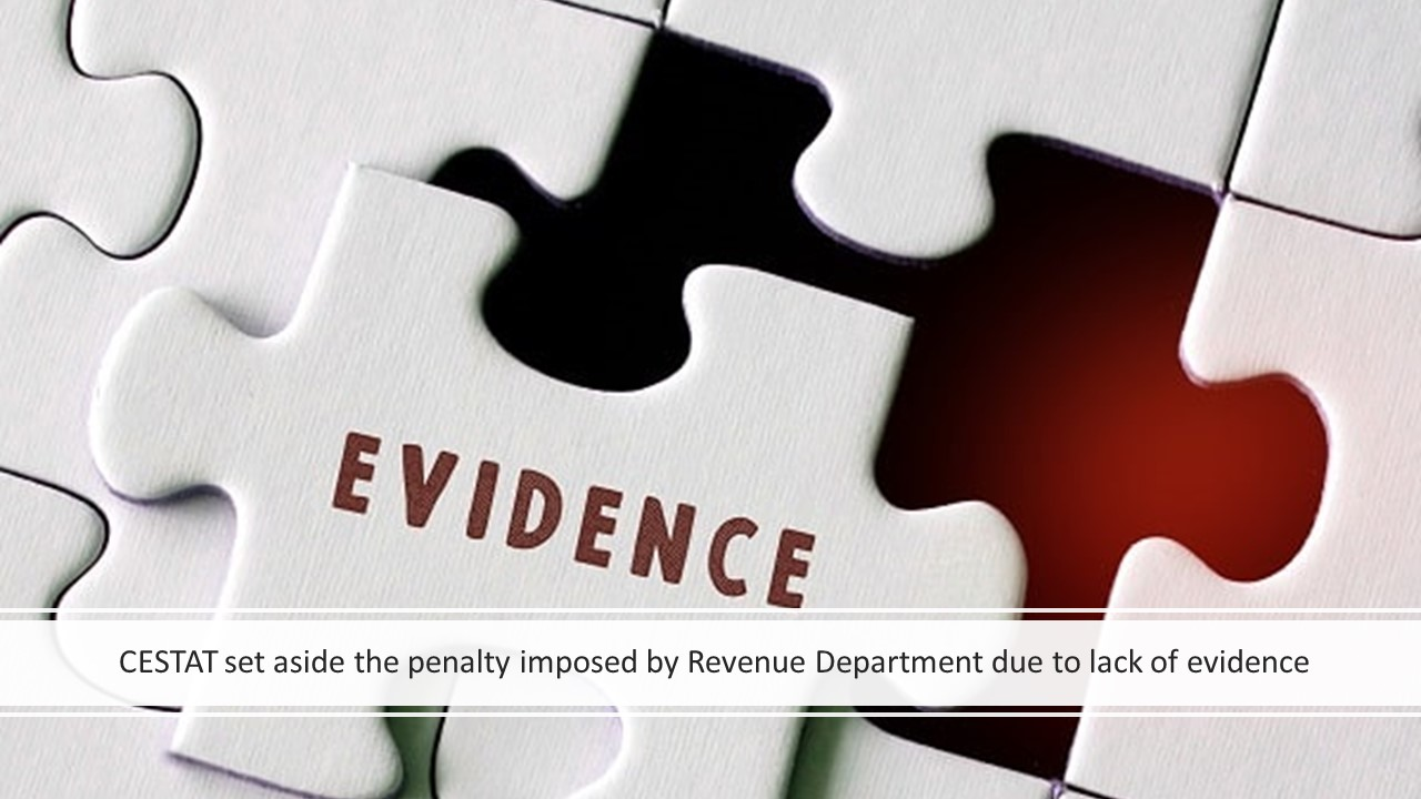 CESTAT set aside the penalty imposed by Revenue Department due to lack of evidence