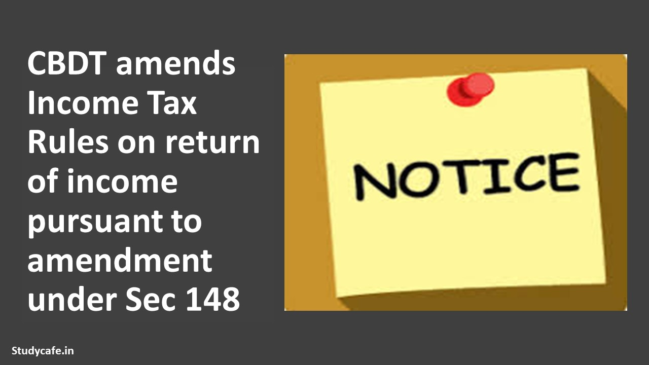 CBDT amends Income Tax Rules on return of income pursuant to amendment under section 148