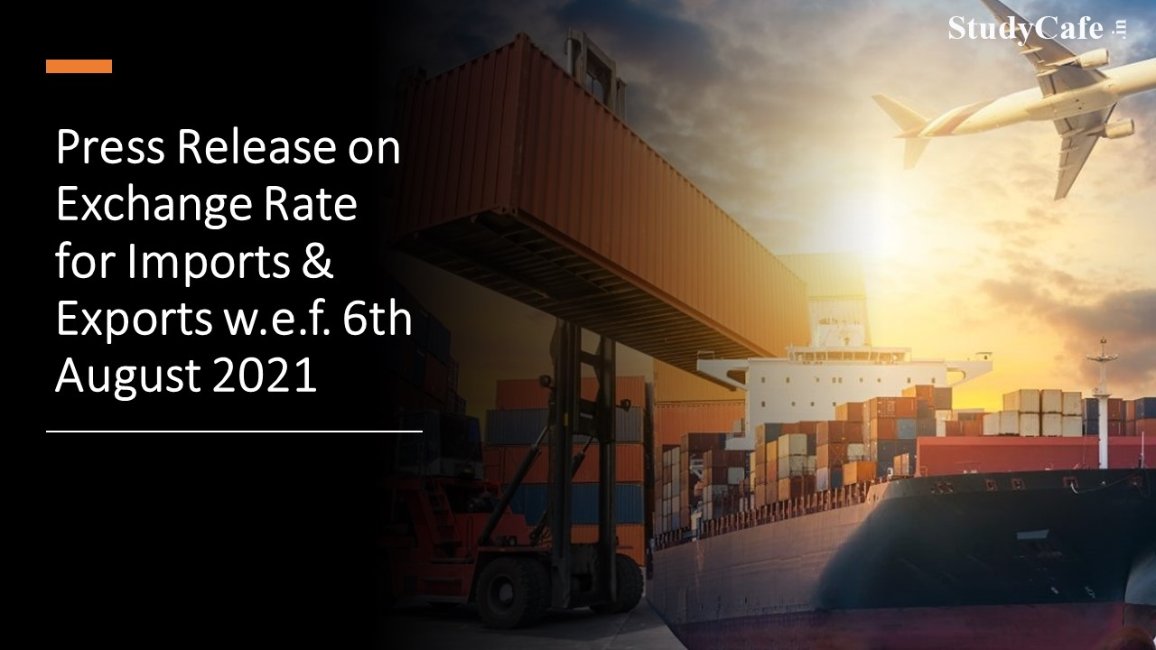 Press Release on Exchange Rate for Imports & Exports w.e.f. 6th August, 2021