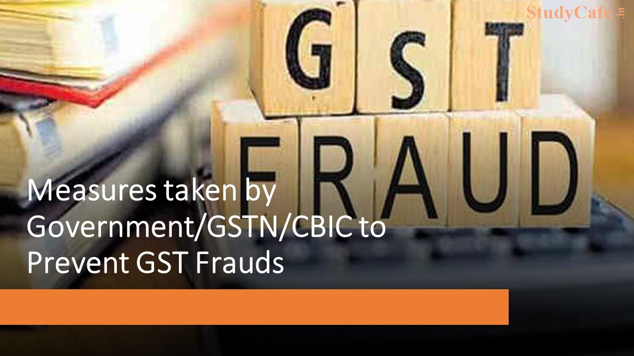 Measures taken by Government/GSTN/CBIC to Prevent GST Frauds