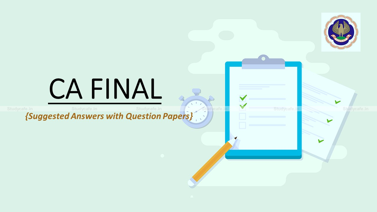 CA Final July 2021 Suggested Answers with Question Papers