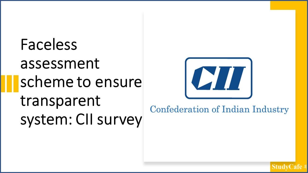 Faceless assessment scheme to ensure transparent system: CII survey