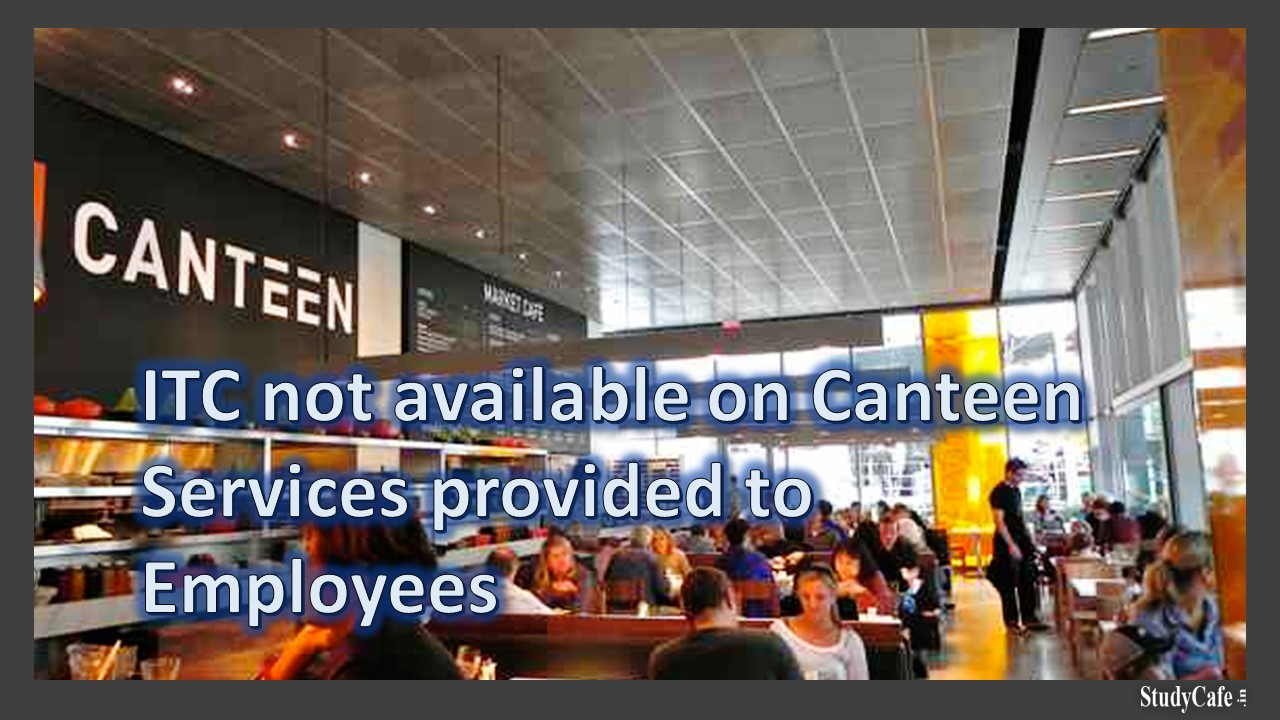 ITC not available on Canteen Services provided to Employees