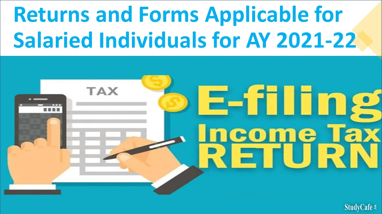 Returns and ITR Forms Applicable for Salaried Individuals for AY 2021-22