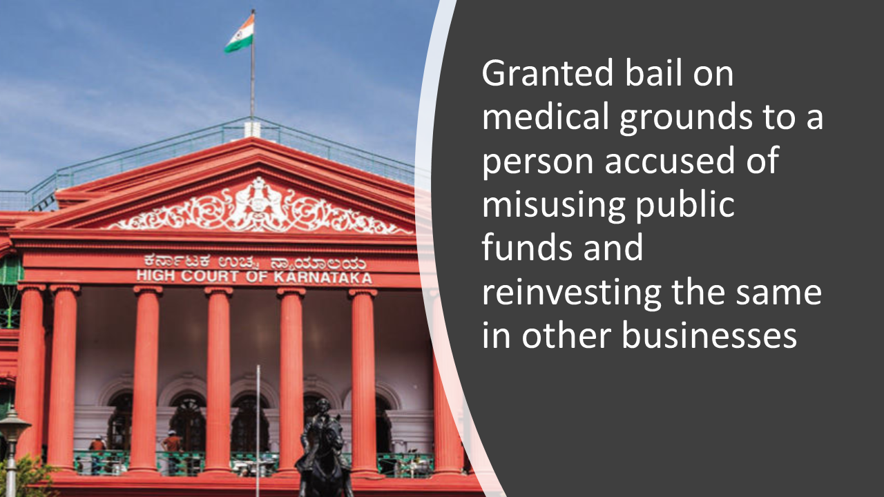Granted bail on medical grounds to a person accused of misusing public funds and reinvesting the same in other businesses