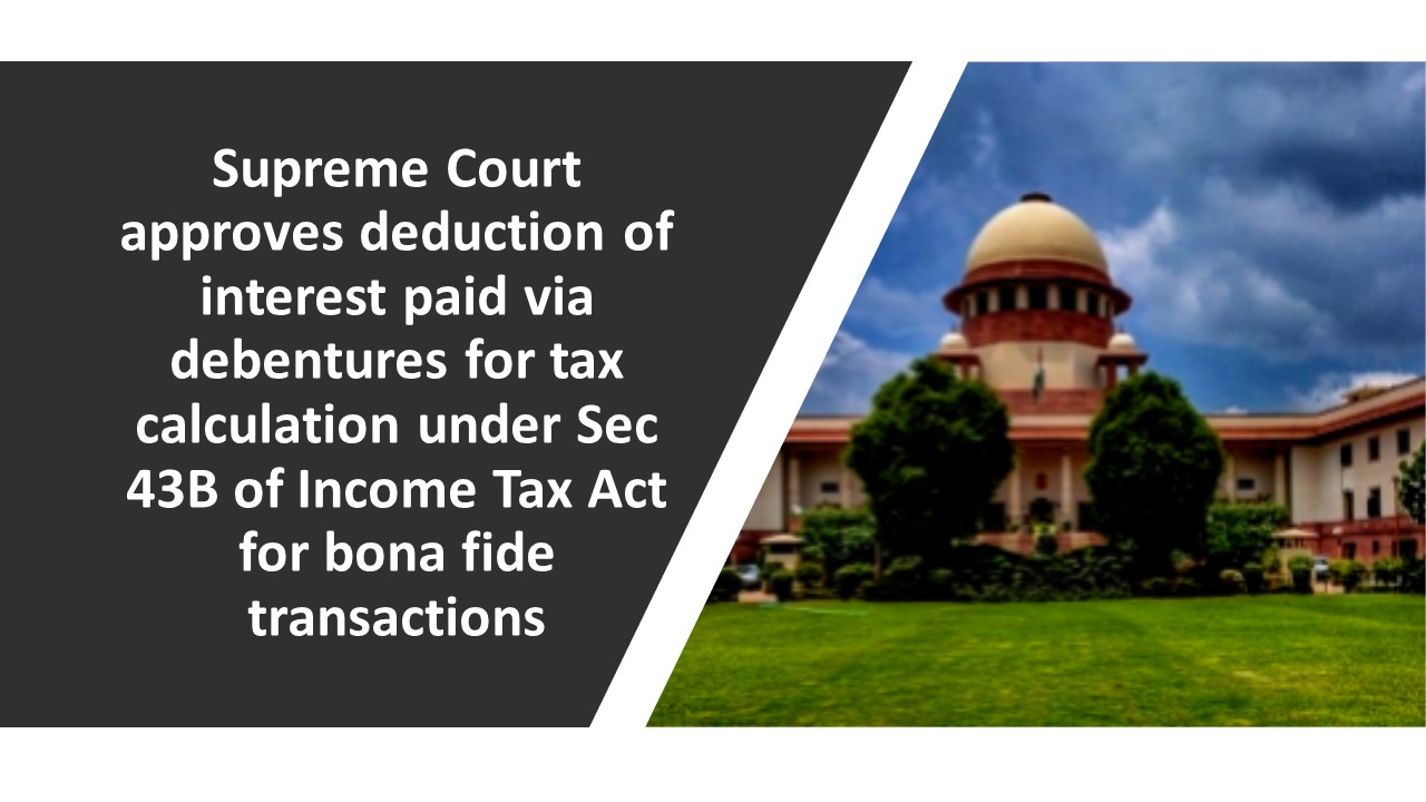 SC approves Income Tax deduction of interest paid via debentures for tax calculation for bona fide transactions