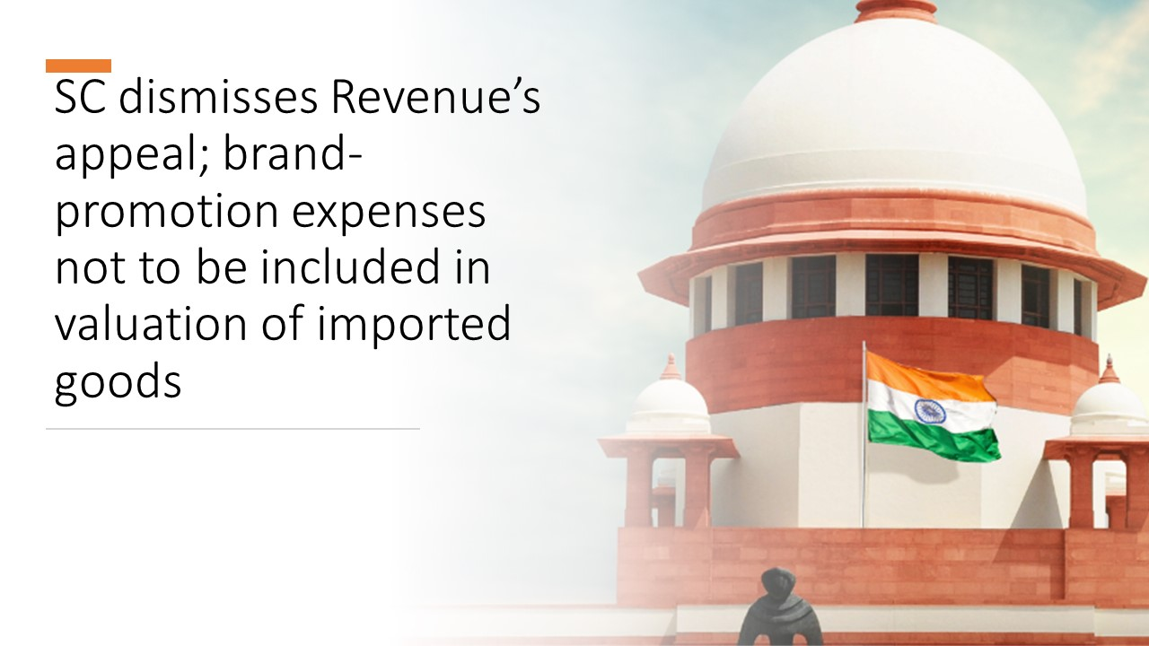 SC dismisses Revenue's appeal; brand-promotion expenses not to be included in valuation of imported goods