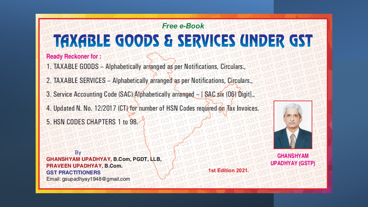 TAXABLE GOODS AND SERVICES UNDER GST FREE E-BOOK BY GHANSHYAM UPADHYAY