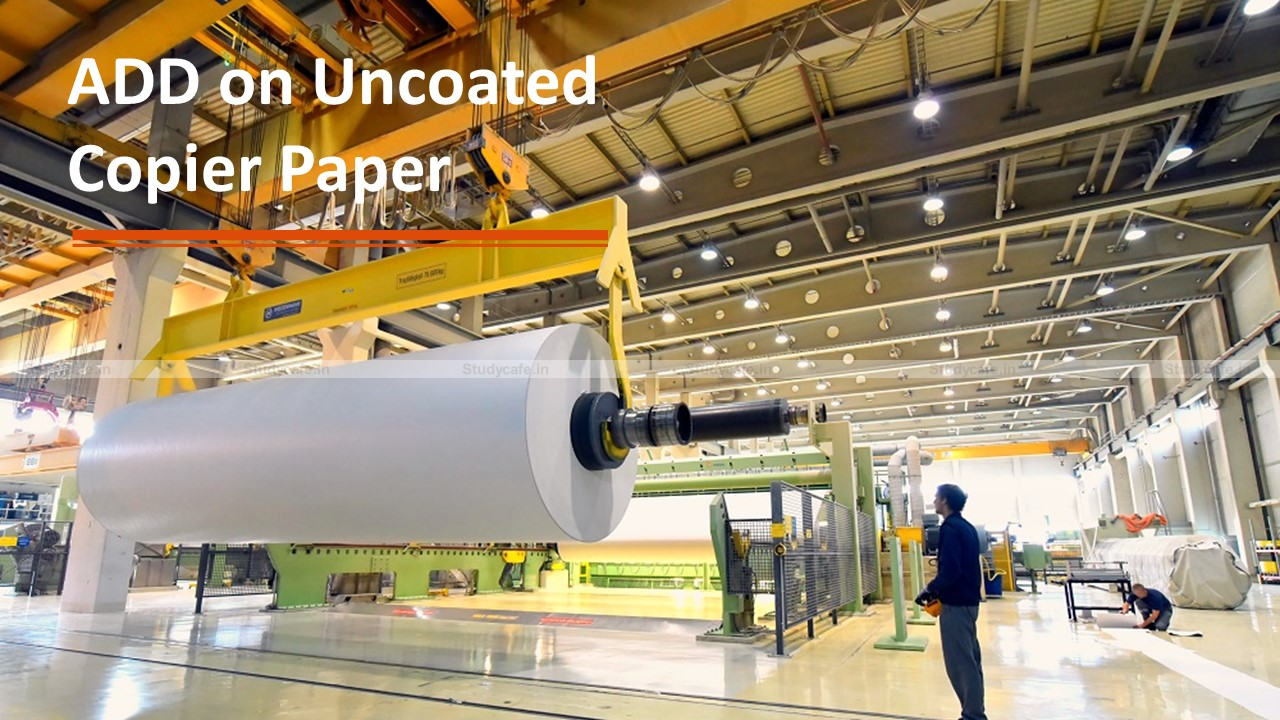CBIC extends ADD on uncoated copier paper imported from Indonesia & Singapore