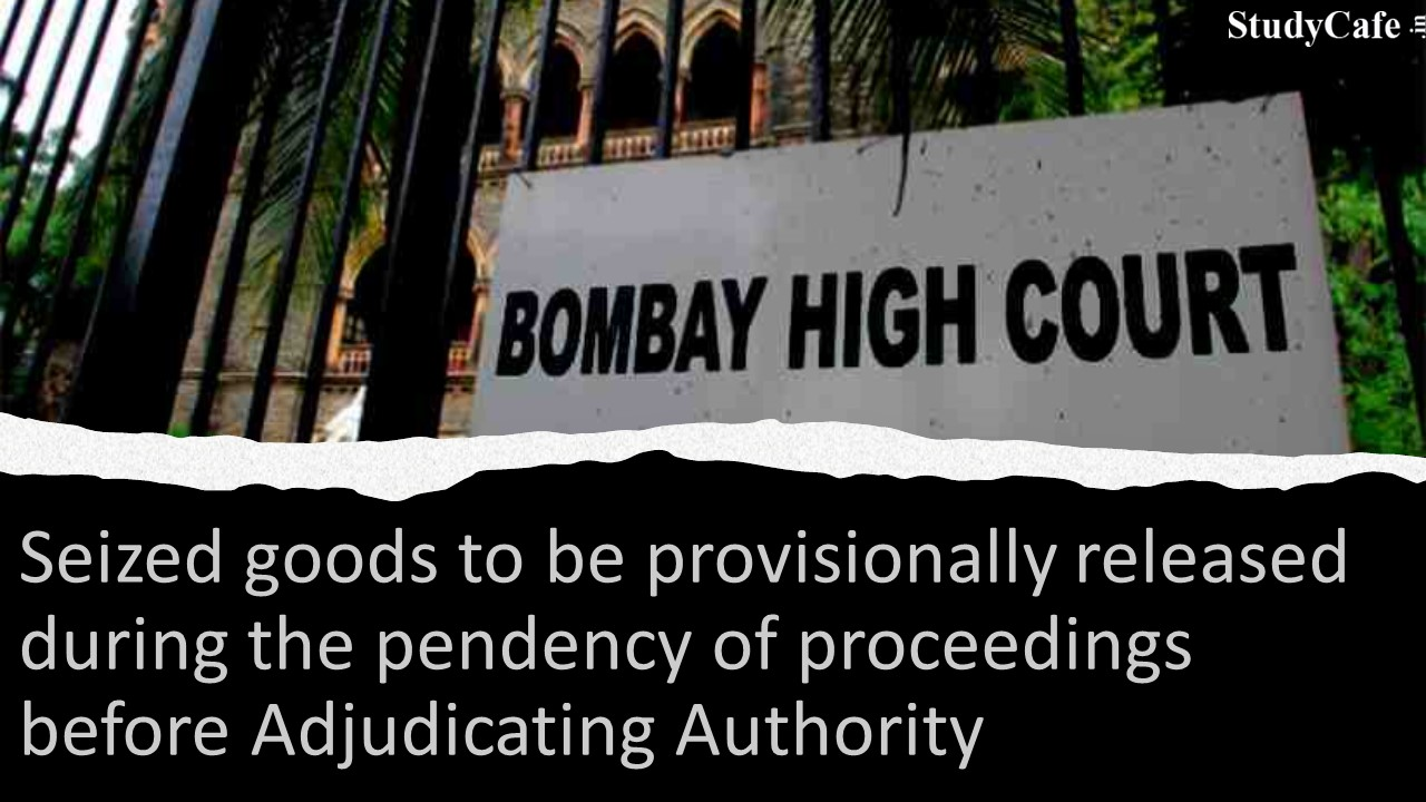 Seized goods to be provisionally released during the pendency of proceedings before Adjudicating Authority