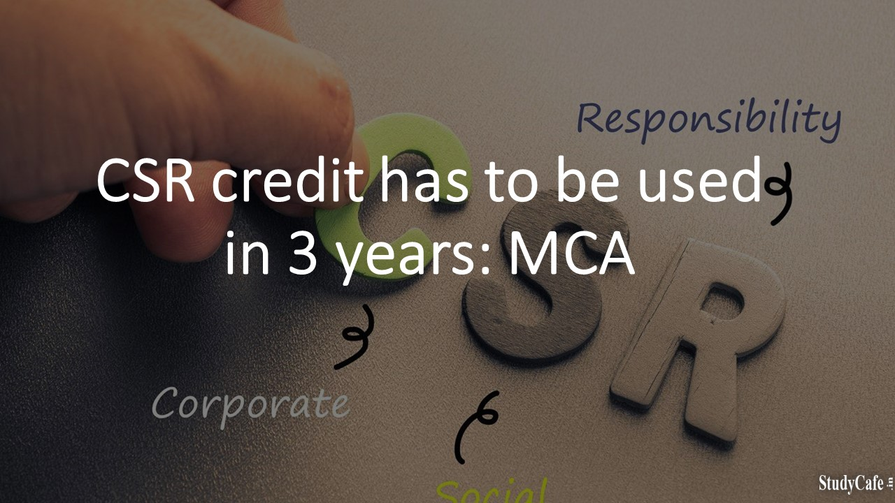 CSR credit has to be used in 3 years: MCA
