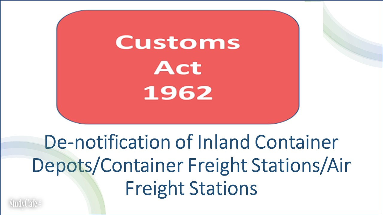 De-notification of Inland Container Depots/Container Freight Stations/Air Freight Stations