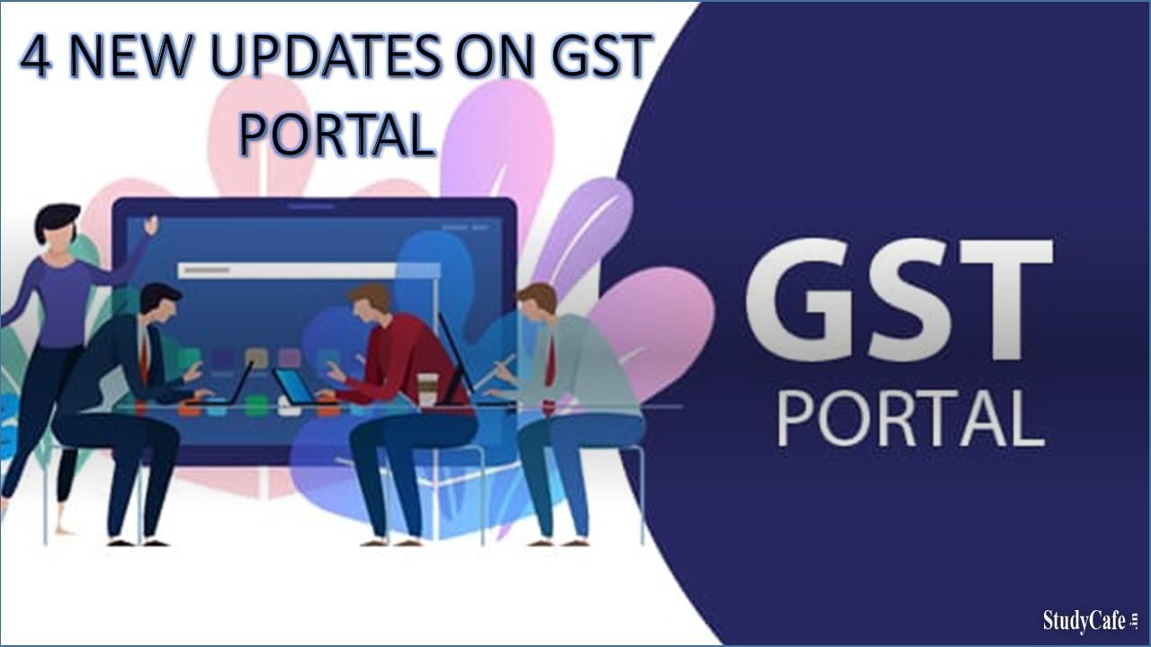 4 NEW UPDATES ON GST PORTAL